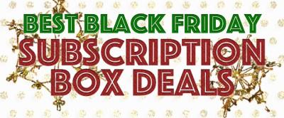 Best Black Friday Subscription Box Deals 2015