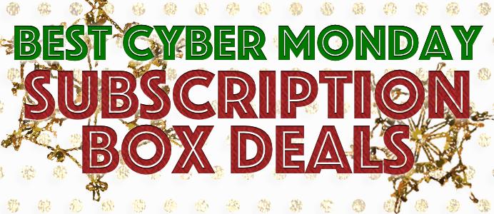 Best Cyber Monday Subscription Box Deals 2015