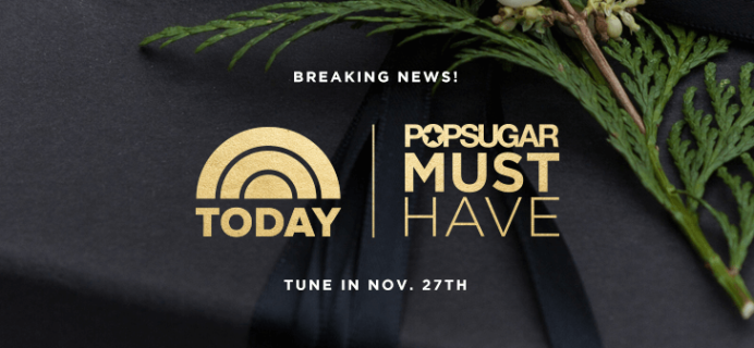 Coming Black Friday: NBC Today Show & POPSUGAR Must Have Box Special Edition Box!