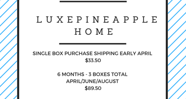 LuxePineapple Home Box News: April Available Now + 3 Box Series!