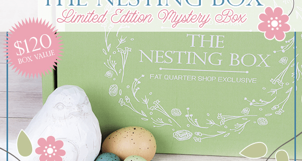 The Nesting Box: Spring 2018 Fat Quarter Shop Limited Edition Box Preorders Open!