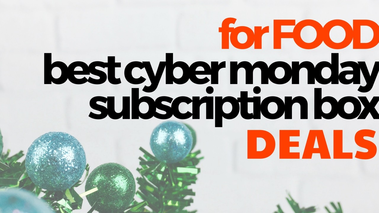 The Best Food Cyber Monday Subscription Box Deals Hello Subscription