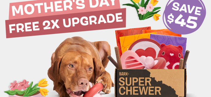 BarkBox Super Chewer Mother's Day Deal: First Box Double Deluxe!