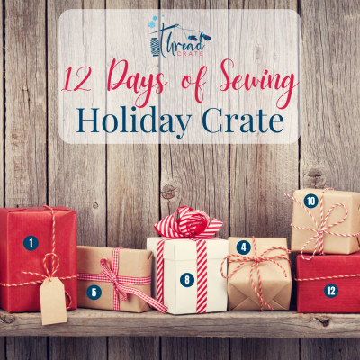 ThreadCrate Advent Calendar: 12 Days of Sewing Holiday Crate!